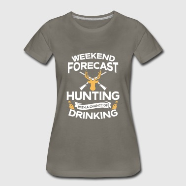 Hunting Weekend Forecast Weekend Forecast Hunting With Drinking - Women's Premium T-Shirt