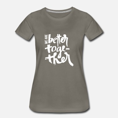 Better We Are Better Together Shirt - Women's Premium T-Shirt
