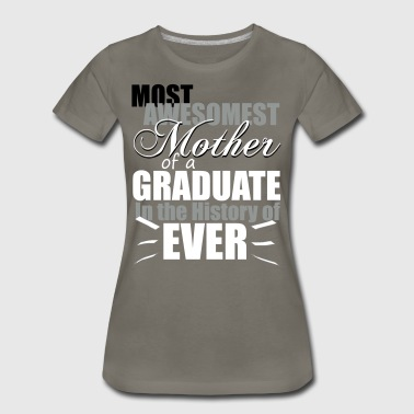 Most Awesomest Mother of a Graduate - Women's Premium T-Shirt