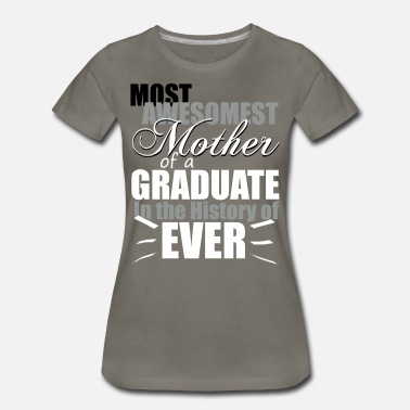 Mother Of The Graduate Most Awesomest Mother of a Graduate - Women's Premium T-Shirt