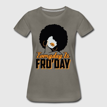 Everyday is Fro'day - Women's Premium T-Shirt