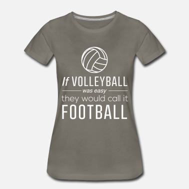Volleyball If volleyball was easy they would call it football - Women's Premium T-Shirt