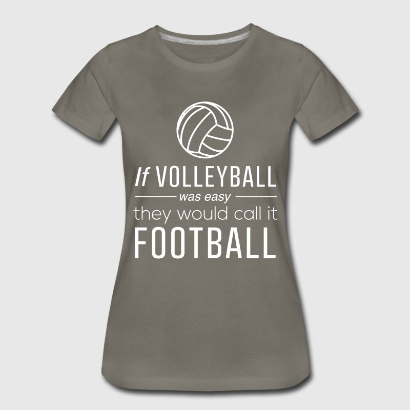 If volleyball was easy they would call it football - Women's Premium T-Shirt