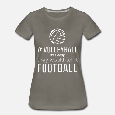 63d8e80e8 If volleyball was easy they would call it football - Women's Premium.  Women's Premium T-Shirt