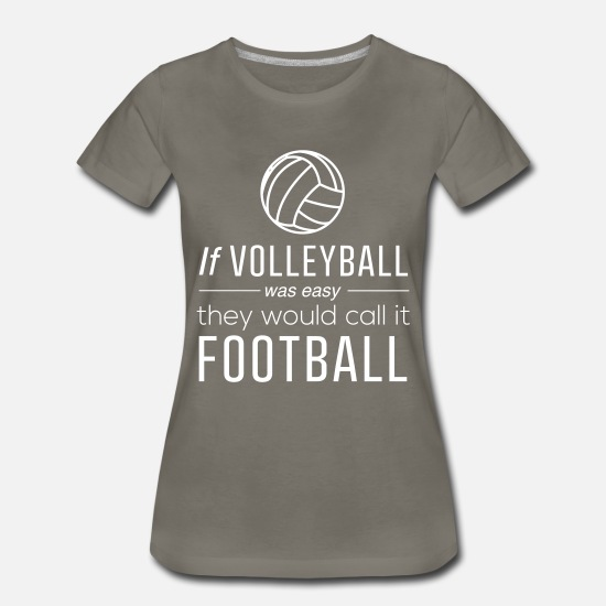 353be853e Women's Premium T-ShirtIf volleyball was easy they would call it football