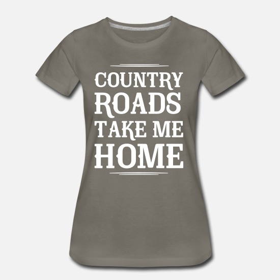 81f7ed8e3 Country Roads Take Me Home Women's Premium T-Shirt | Spreadshirt