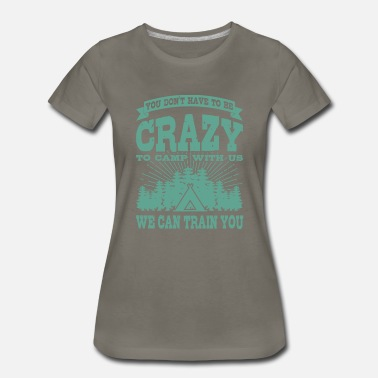 Funny Camping Must Be Crazy Camping Gift Idea For Happy Camper - Women's Premium T-Shirt