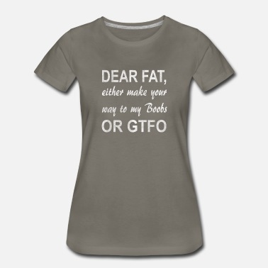 Big Boobs Funny Dear Fat, into Boobs or GTFO. Funny Fitness Tank - Women's Premium T-Shirt