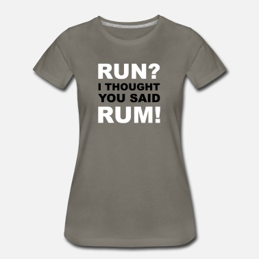 Rum Run I thought you said rum - Women's Premium T-Shirt