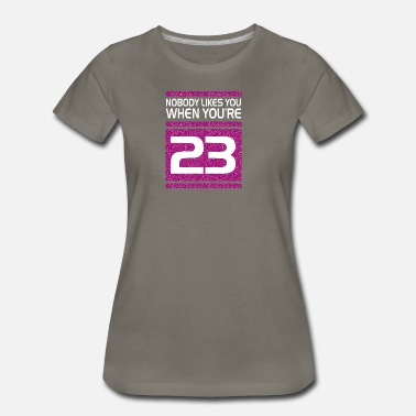 Third Funny Novelty Gift For 23rd Birthday - Women's Premium T-Shirt