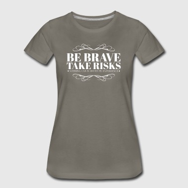 Be brave take risks - Women's Premium T-Shirt