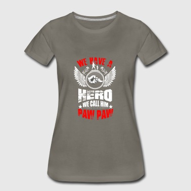we have a hero we call him PAW PAW Funny Shirts Gifts - Women's Premium T-Shirt