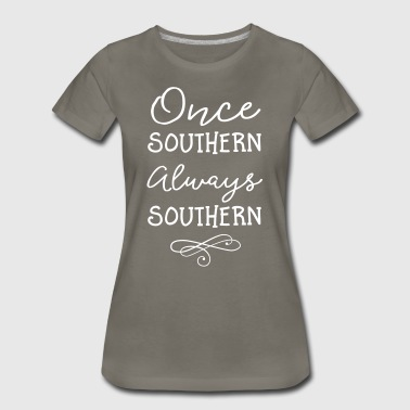 Once Southern. Always Southern - Women's Premium T-Shirt
