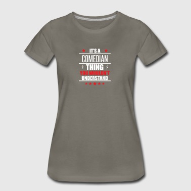 It's A Comedian Thing - Women's Premium T-Shirt