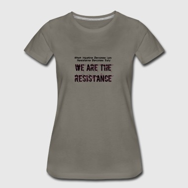 WE ARE THE RESISTANCE law and duty - Women's Premium T-Shirt