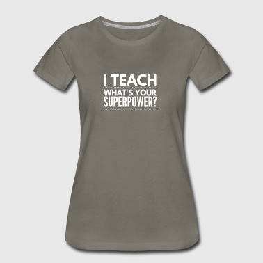 I teach, what's your Superpower? - Women's Premium T-Shirt