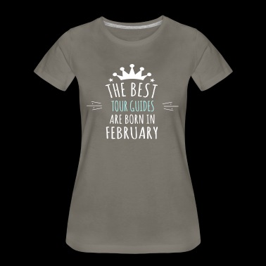 Best TOUR_GUIDES are born in february - Women's Premium T-Shirt