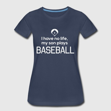 I have no life, my son plays baseball - Women's Premium T-Shirt