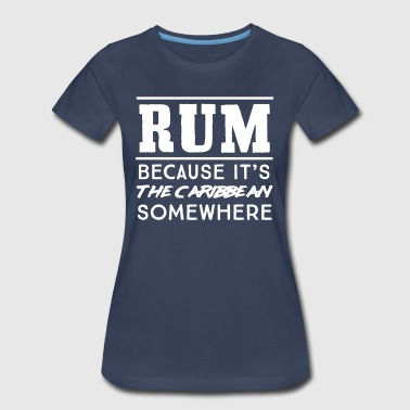Rum because it's the caribbean somwhere - Women's Premium T-Shirt