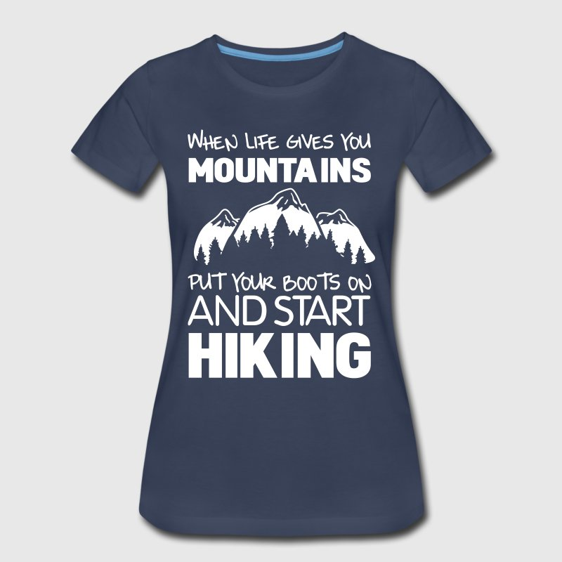 When life gives you mountains put your boots on - Women's Premium T-Shirt