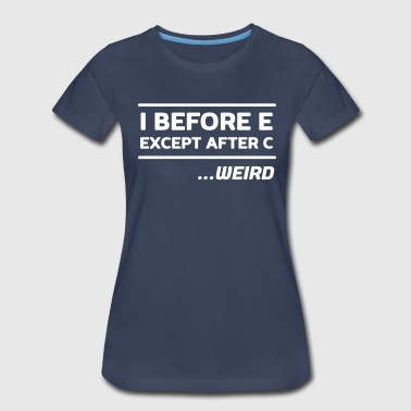 I before e except after c. Weird - Women's Premium T-Shirt