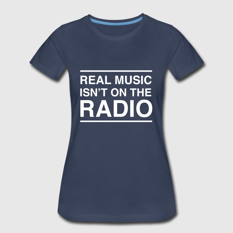 Real music isn't on the radio - Women's Premium T-Shirt