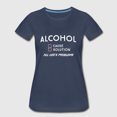 Alcohol. Cause and Solution - Women's Premium T-Shirt