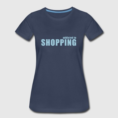 addicted to shopping - Women's Premium T-Shirt
