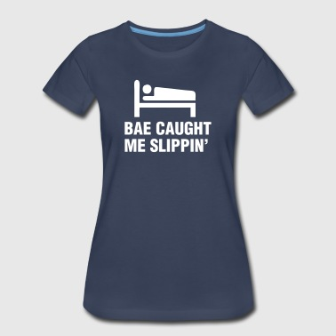Bae Caught Me Slippin' - Women's Premium T-Shirt