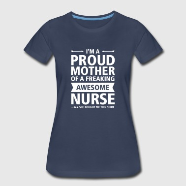 Proud Mother - Awesome Nurse (She Bought Me...) - Women's Premium T-Shirt