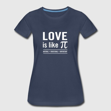 Love is Like Pi. Natural. Irrational. Important - Women's Premium T-Shirt