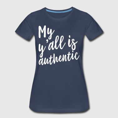 My Y'all is authentic - Women's Premium T-Shirt