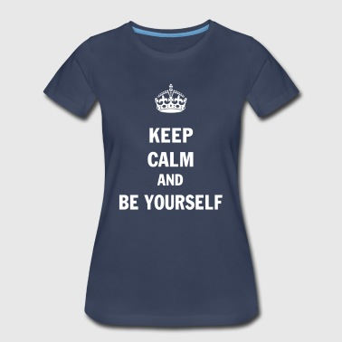 Keep Calm And Be Yourself - Women's Premium T-Shirt