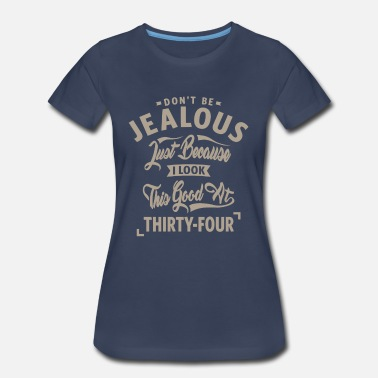 34th Birthday Funny Sayings Birthday Don't Be Jealous - 34th Birthday - Women's Premium T-Shirt