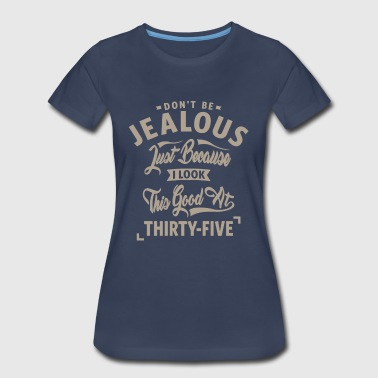Don't Be Jealous - 35th Birthday - Women's Premium T-Shirt