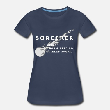 Dungeons And Dragons sorcerer - Book? I don't need no stinkin' books. - Women's Premium T-Shirt