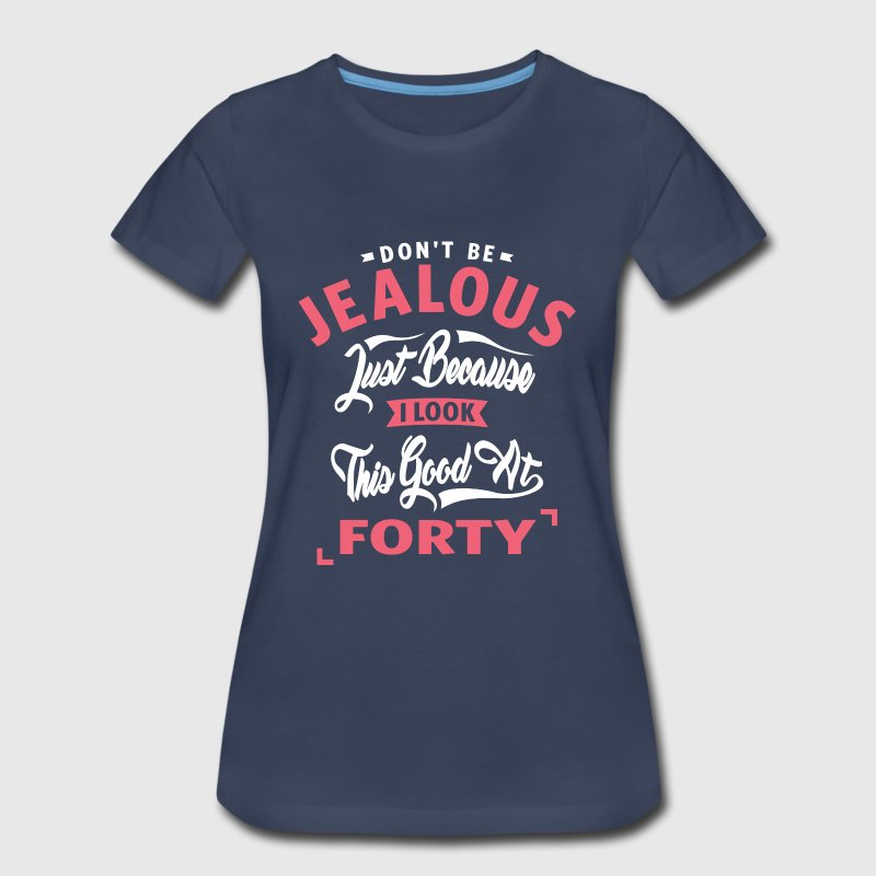 Don't Be Jealous - 40 - Women's Premium T-Shirt