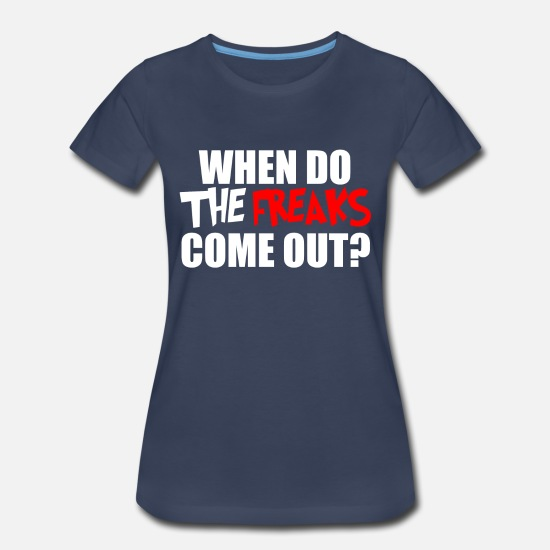 Come T-Shirts - THE FREAKS COME OUT - Women's Premium T-Shirt navy