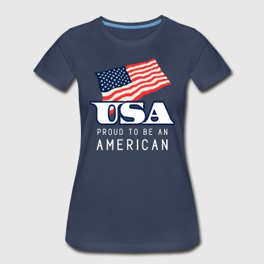 Proud To Be American Proud to be an American - Women's Premium T-Shirt