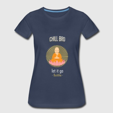 Chill bro - Women's Premium T-Shirt