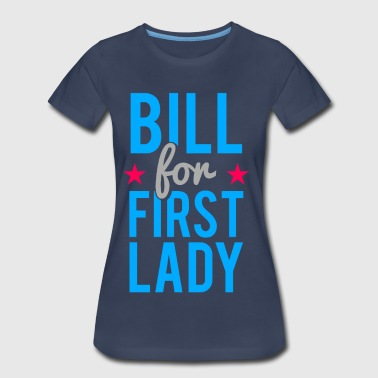 Bill for First lady Funny Hillary Clinton - Women's Premium T-Shirt