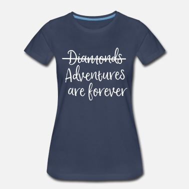 Diamonds Are Forever Diamonds, Nope Adventures are Forever - Women's Premium T-Shirt