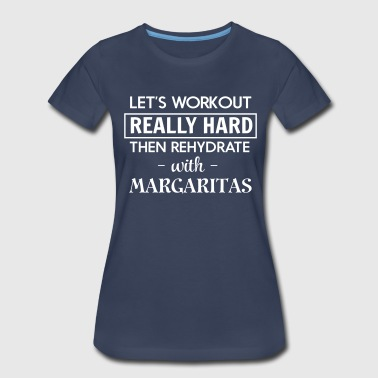 Margarita Let's workout and rehydrate with margaritas - Women's Premium T-Shirt