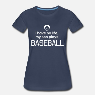Baseball Is My Life I have no life, my son plays baseball - Women's Premium T-Shirt