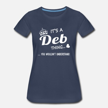 Deb It's a DEB thing - Women's Premium T-Shirt