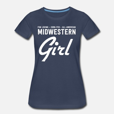 Corn Fed Fun loving corn fed all-american midwestern girl - Women's Premium T-Shirt