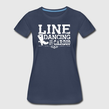 Line Dancing is my Cardio - Women's Premium T-Shirt