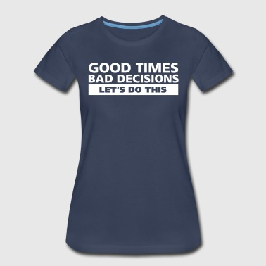 good-times-bad-decisions - Women's Premium T-Shirt