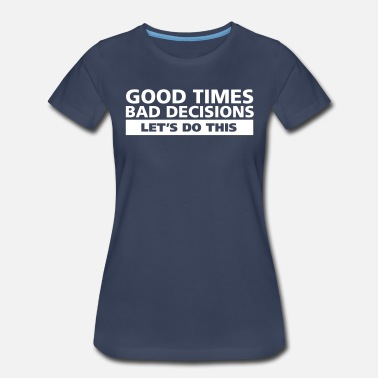 Girls Weekend good-times-bad-decisions - Women's Premium T-Shirt