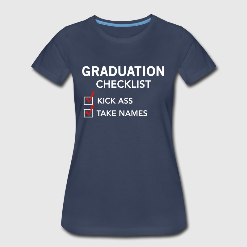 Graduation Checklist. Kick ass. Take names - Women's Premium T-Shirt